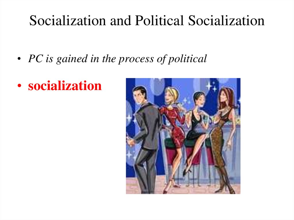 Socialization and Political Socialization
