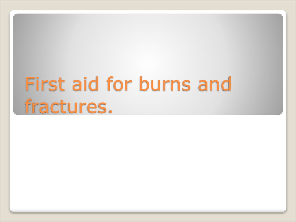 First aid for burns and fractures.
