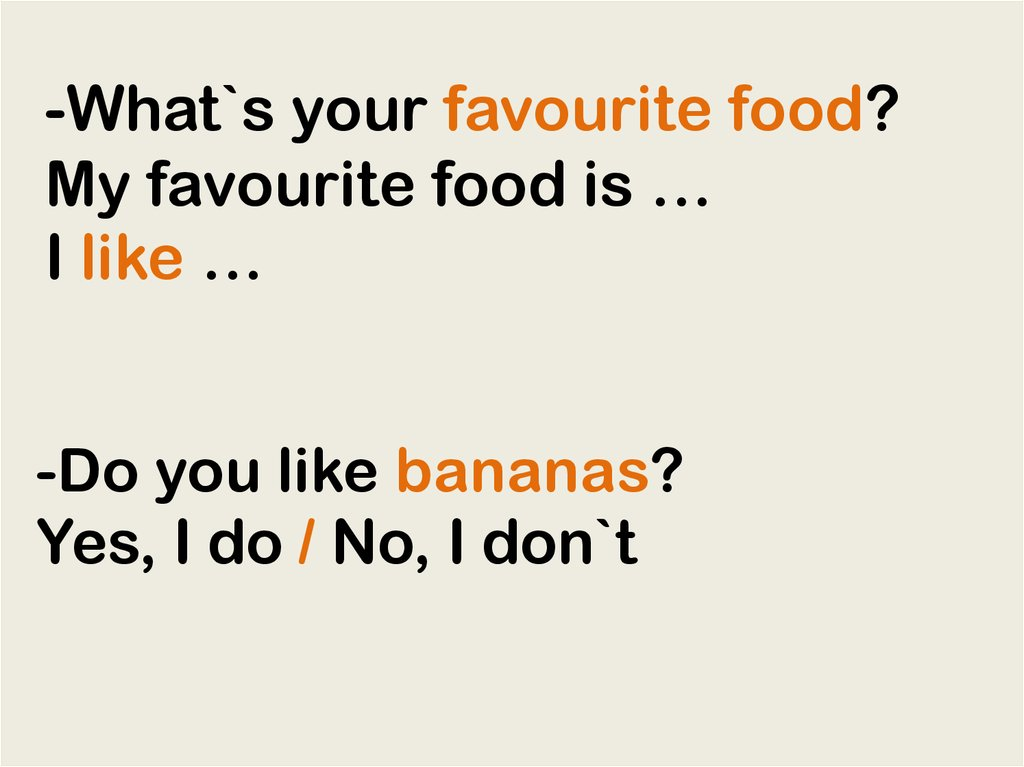 -What`s your favourite food? My favourite food is … I like …