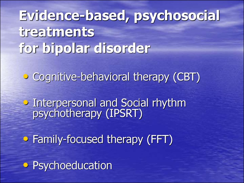 Evidence-based, psychosocial treatments for bipolar disorder