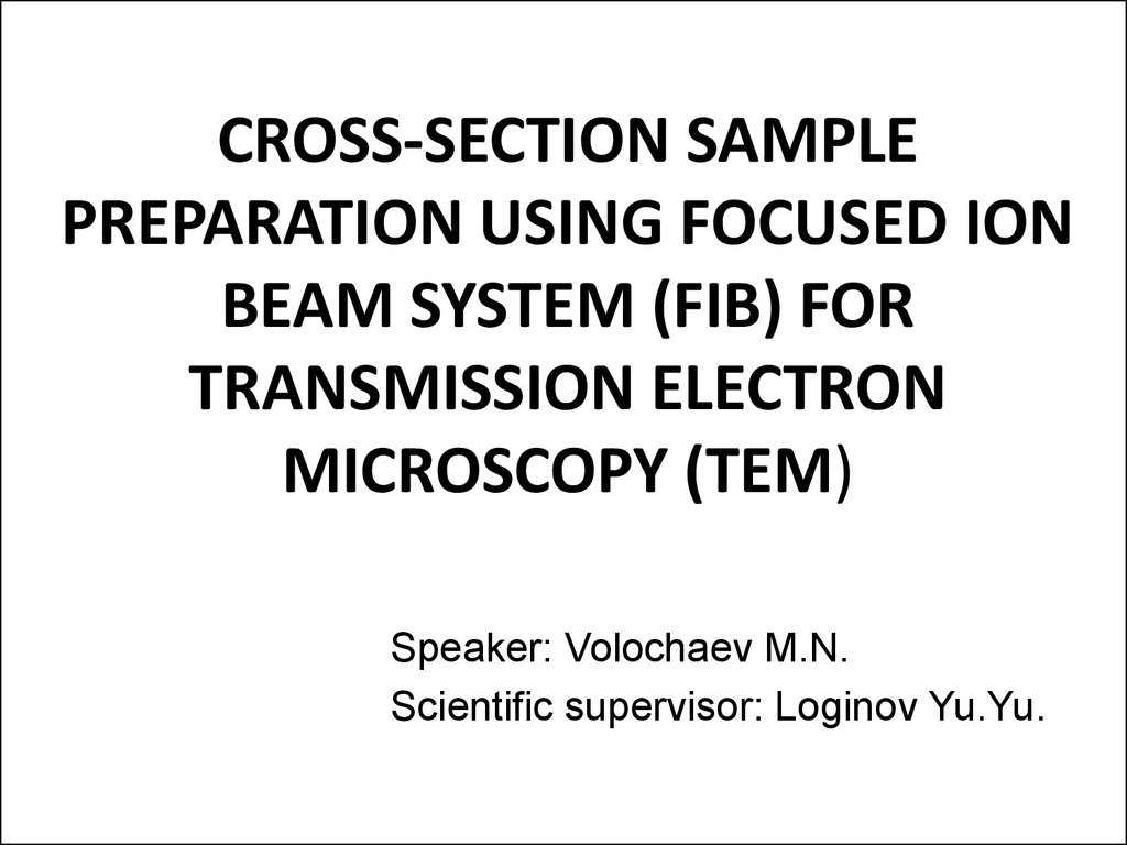 CROSS-SECTION SAMPLE PREPARATION USING FOCUSED ION BEAM SYSTEM (FIB) FOR TRANSMISSION ELECTRON MICROSCOPY (TEM)