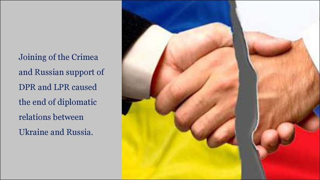 Joining of the Crimea and Russian support of DPR and LPR caused the end of diplomatic relations between Ukraine and Russia.