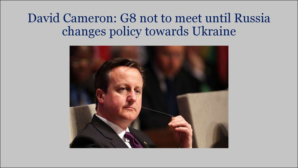 David Cameron: G8 not to meet until Russia changes policy towards Ukraine