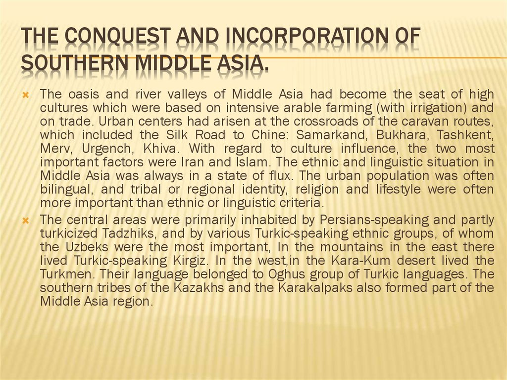 The conquest and incorporation of Southern Middle Asia.