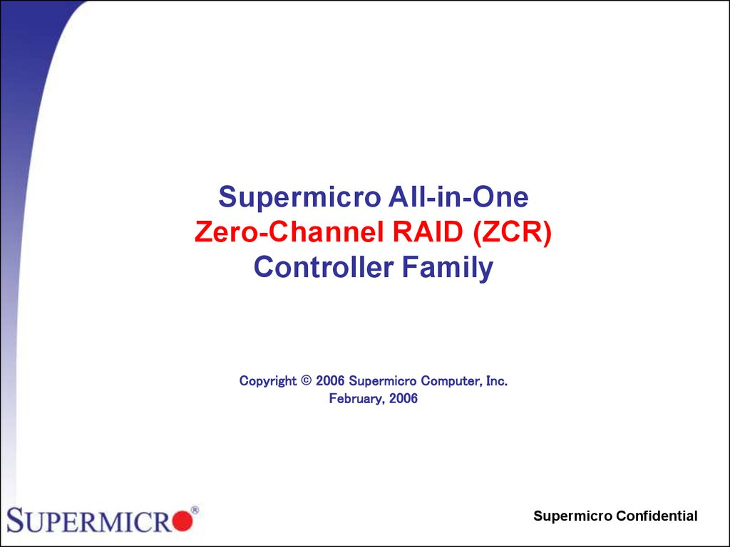 Supermicro All-in-One Zero-Channel RAID (ZCR) Controller Family Copyright © 2006 Supermicro Computer, Inc. February, 2006