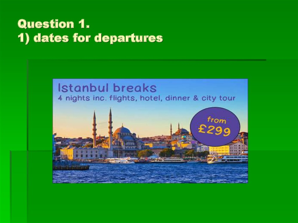 Question 1. 1) dates for departures