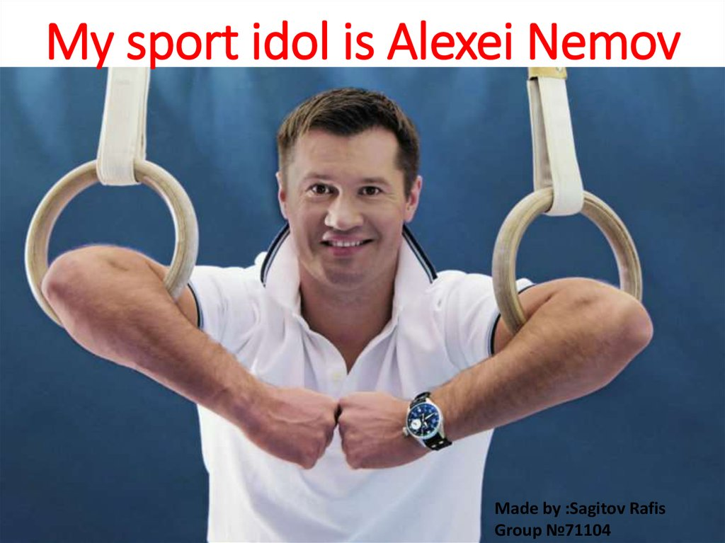 My sport idol is Alexei Nemov