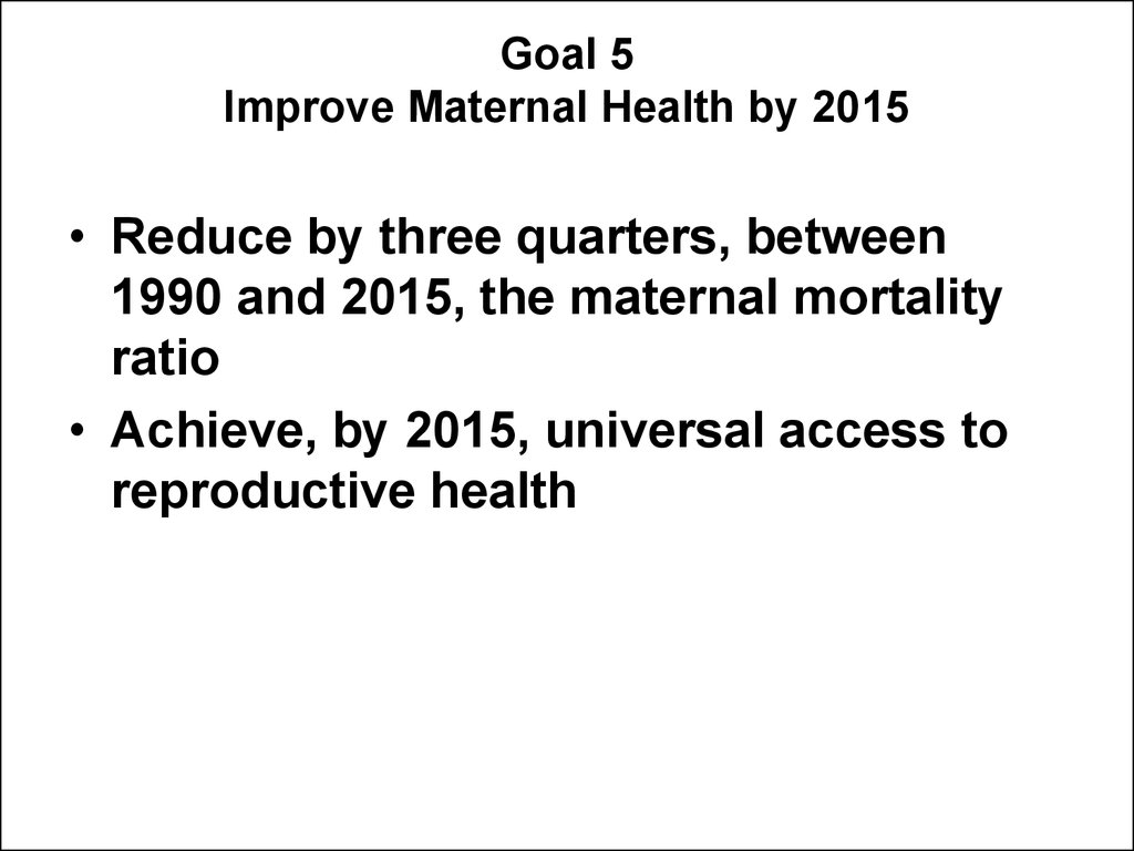 Goal 5 Improve Maternal Health by 2015
