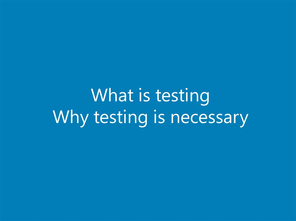 What is testing Why testing is necessary