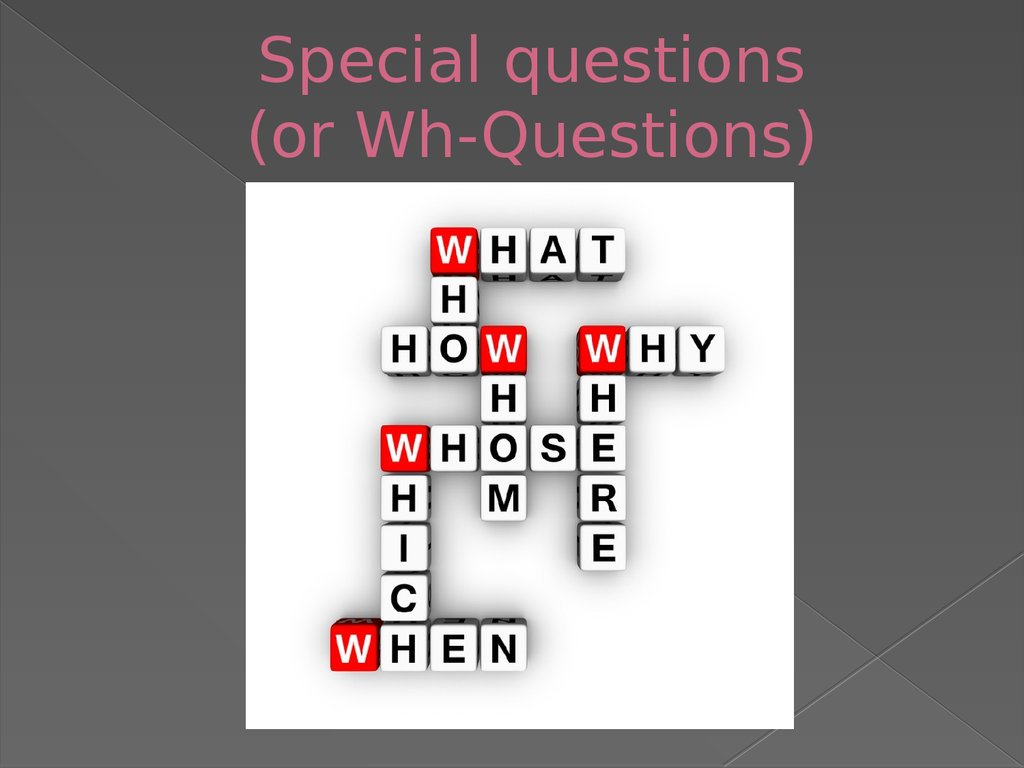 Special questions (or Wh-Questions)