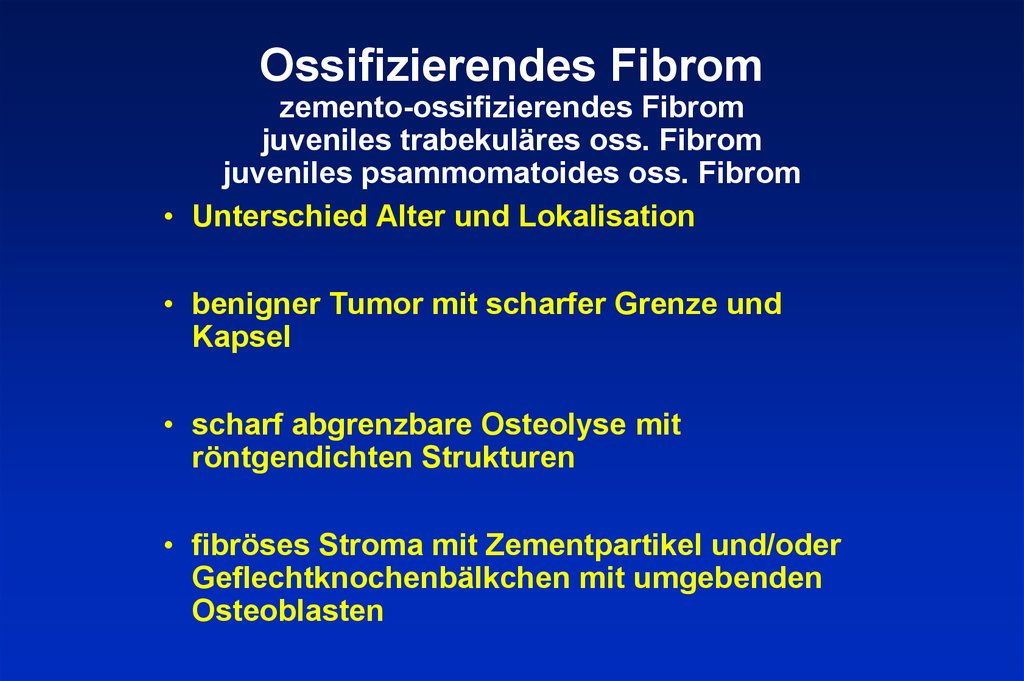 Ossifizierendes Fibrom zemento-ossifizierendes Fibrom juveniles trabekuläres oss. Fibrom juveniles psammomatoides oss. Fibrom