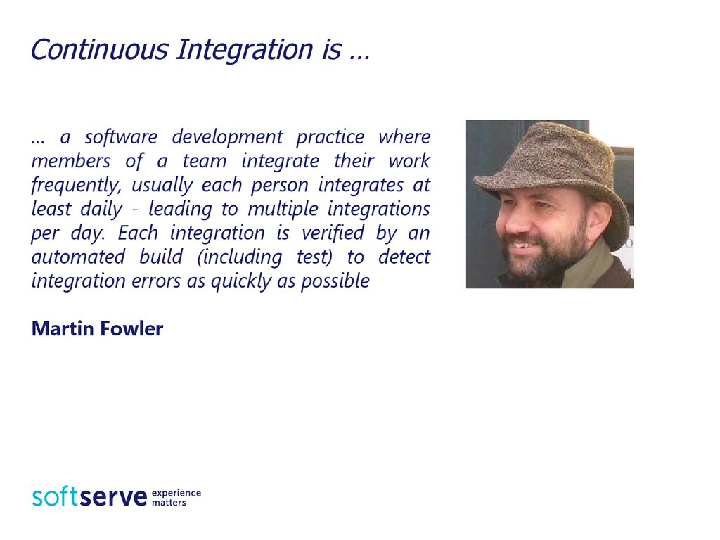 Continuous Integration is …