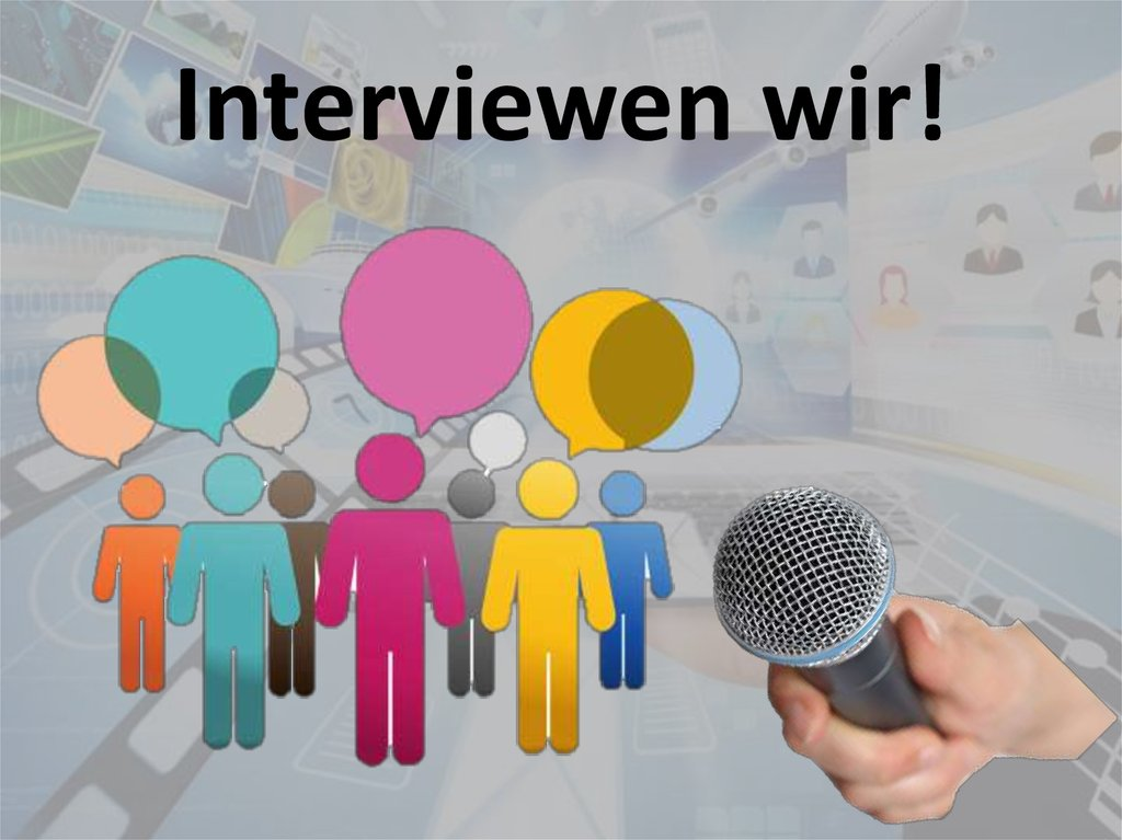 Interviewen wir!