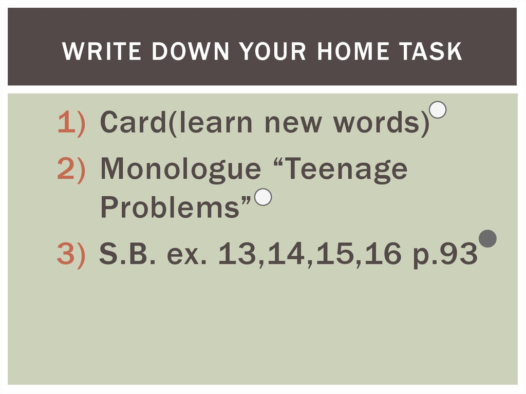 Write down your home task