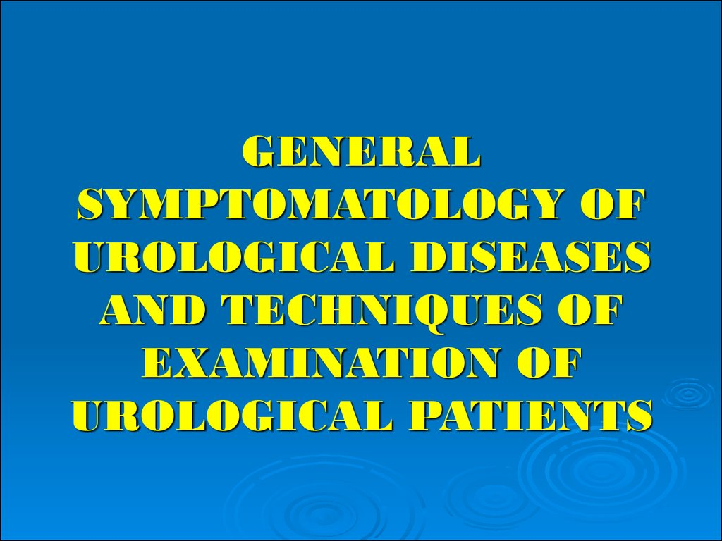general symptomatology of urological diseases and techniques of examination of urological patients