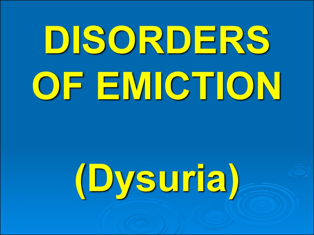 DISORDERS OF EMICTION (Dysuria)