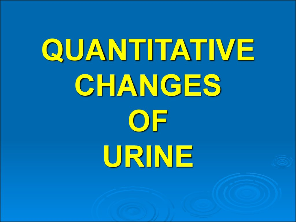 QUANTITATIVE CHANGES OF URINE