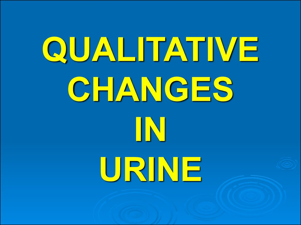 QUALITATIVE CHANGES IN URINE