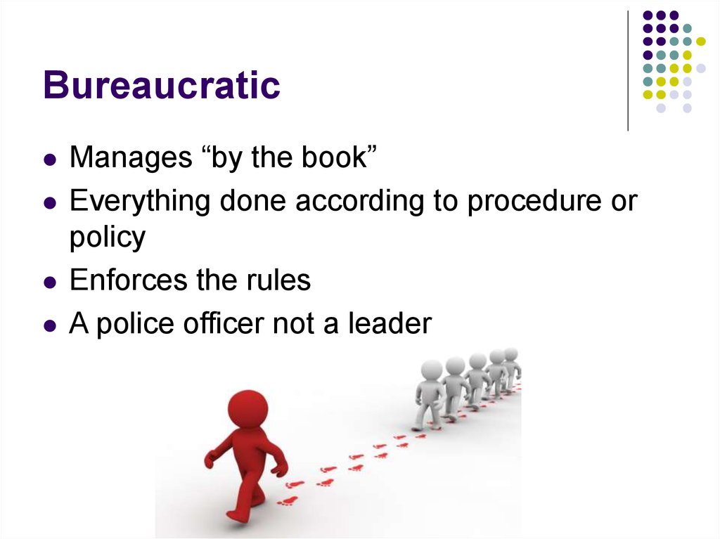bureaucratic leadership Bureaucratic leadership usually equates to what we refer to as consolidated, top-down, and command-and-control management it means that managers tightly control information and decision.