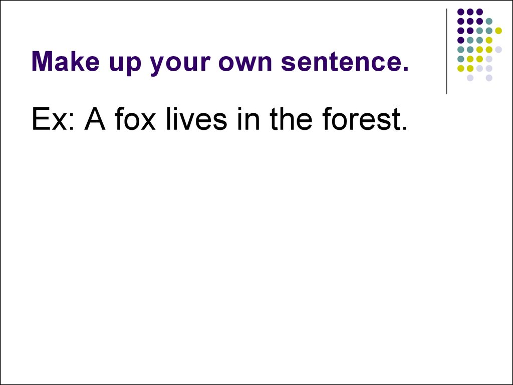 Make up your own sentence.