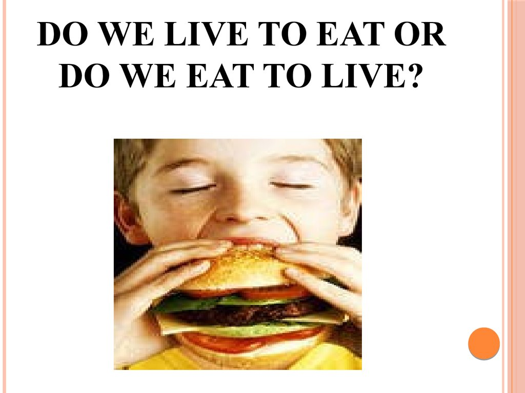 do we live to eat or do we eat to live