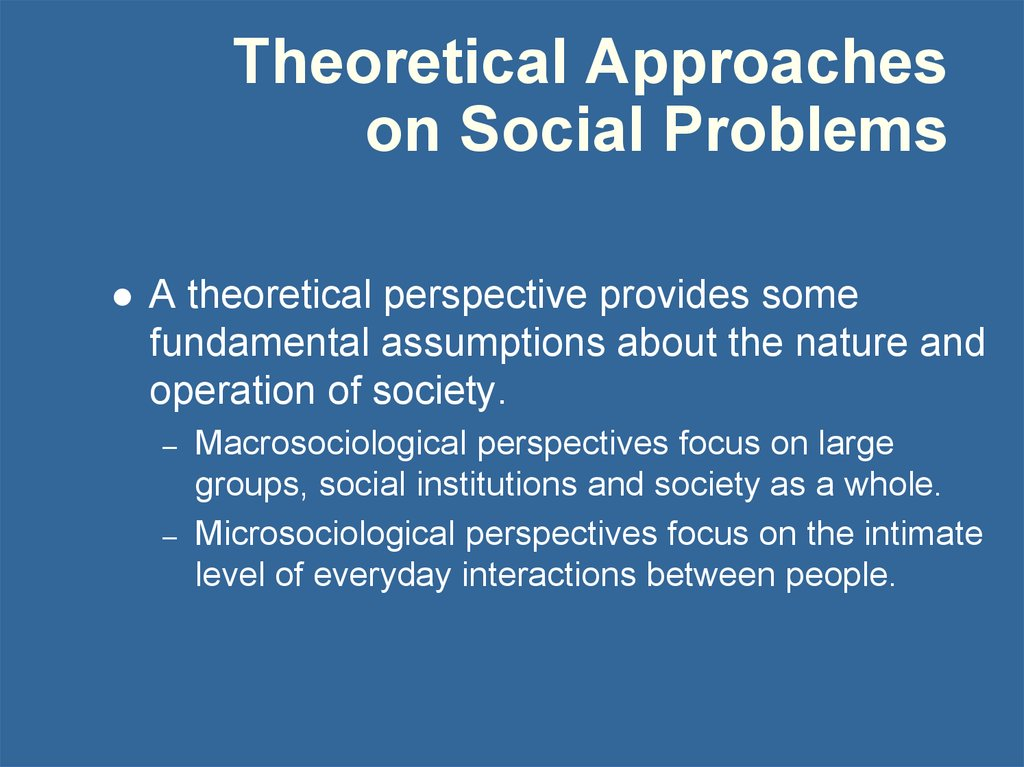 sociological approaches to studying The study of social problems cannot be value free sociologists largely promote an agenda that maintains the existing social order 5 conclude by giving an example of a sociological approach to solving recidivism using the system-blame approach page reference: 12-13 78.