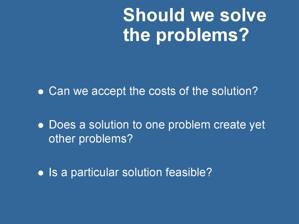 Should we solve the problems?