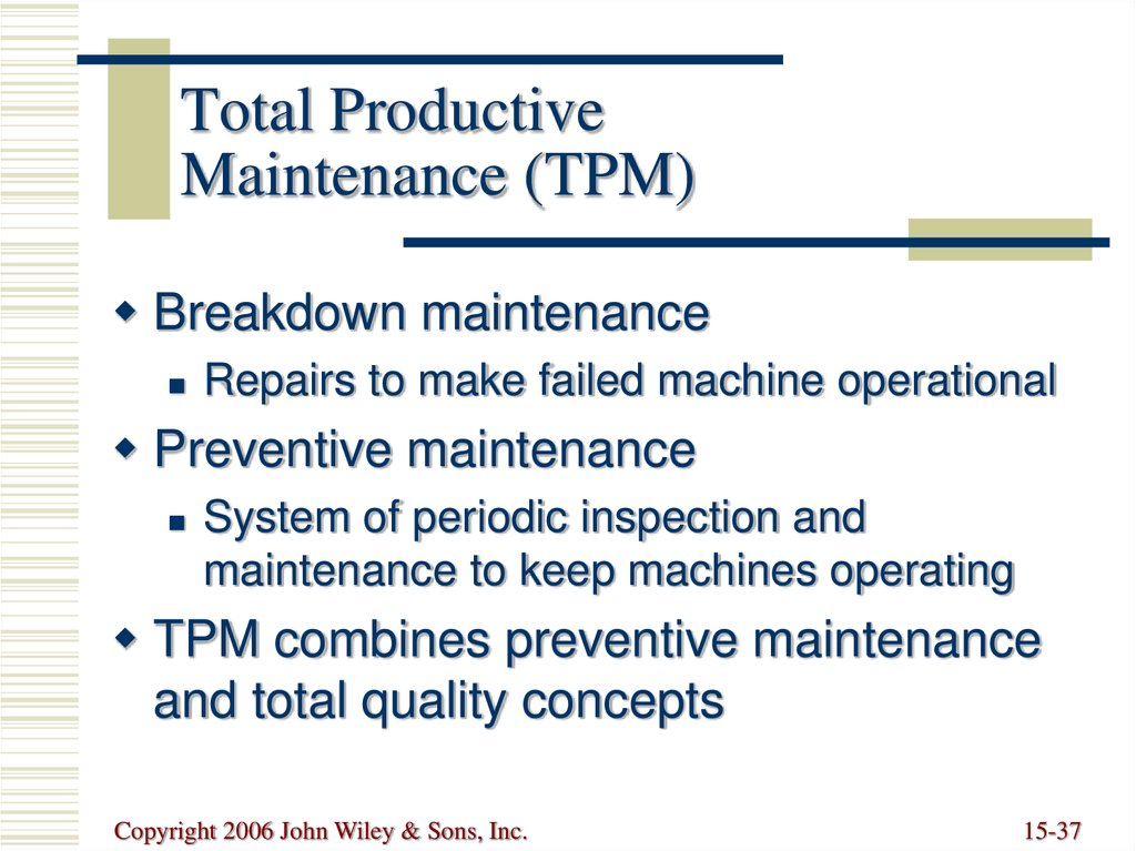tpm total productive maintenance Total productive maintenance training and programs have been proven to help workers incorporate maintenance into the everyday performance of the facility, detect developing problems earlier, mistake-proof equipment and reduce breakdowns.