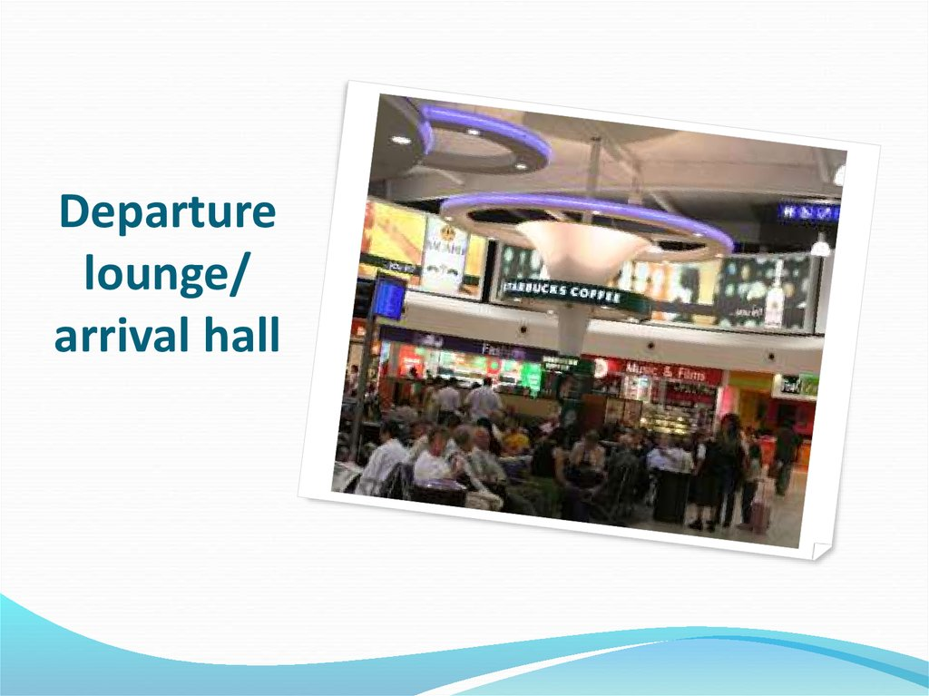 Departure lounge/ arrival hall