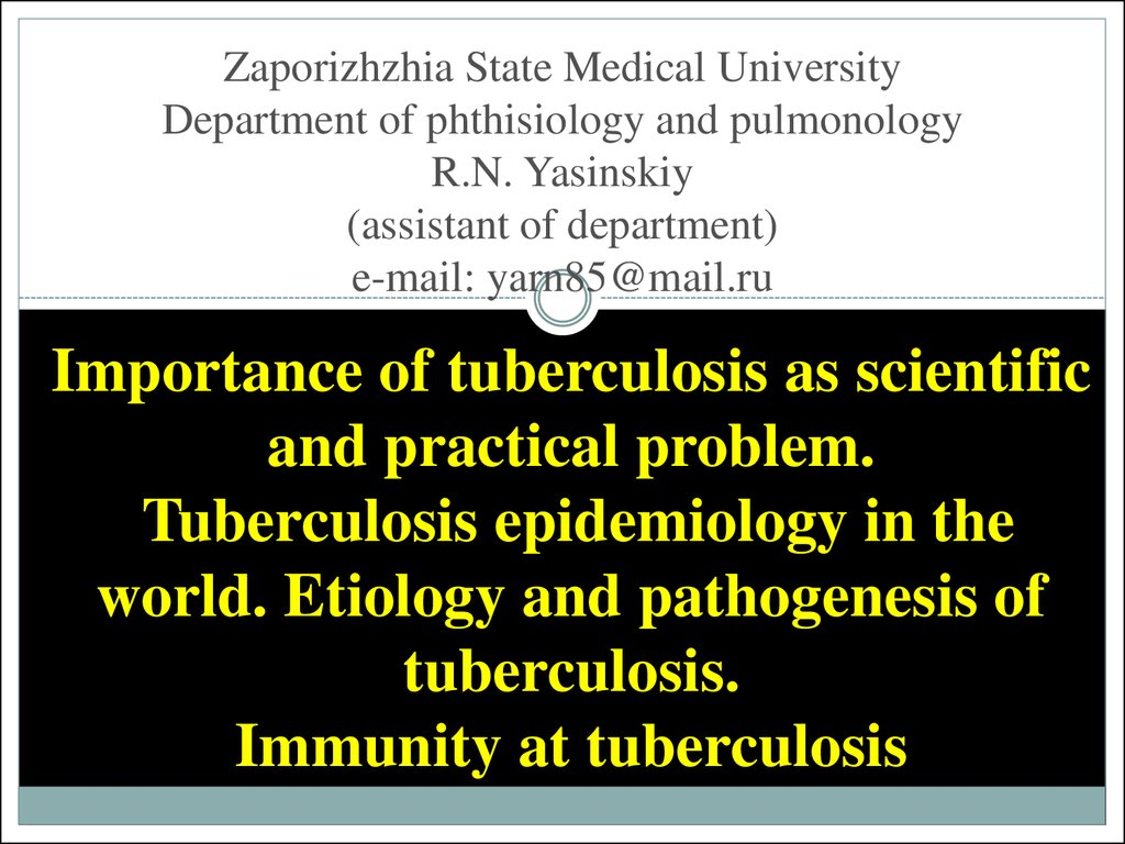 Zaporizhzhia State Medical University Department of phthisiology and pulmonology R.N. Yasinskiy (assistant of department) e-mail: yarn85@mail.ru