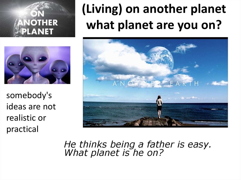 (Living) on another planet what planet are you on?