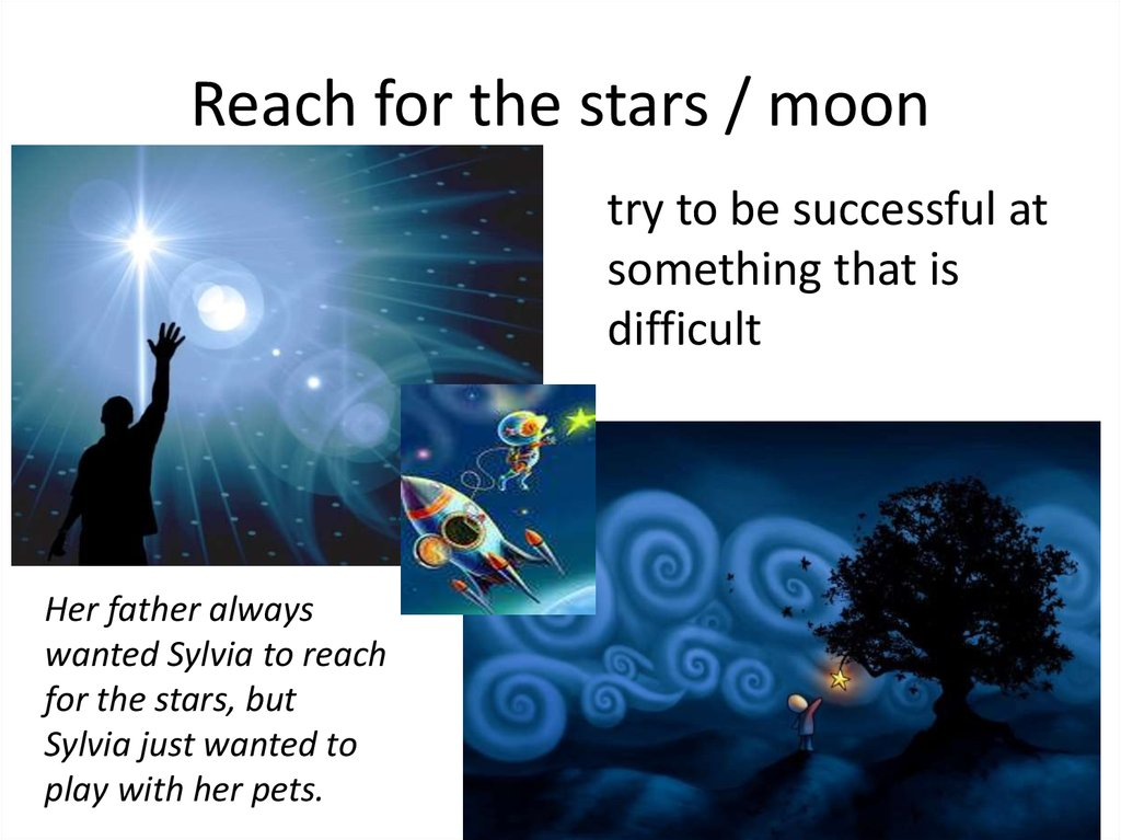 Reach for the stars / moon