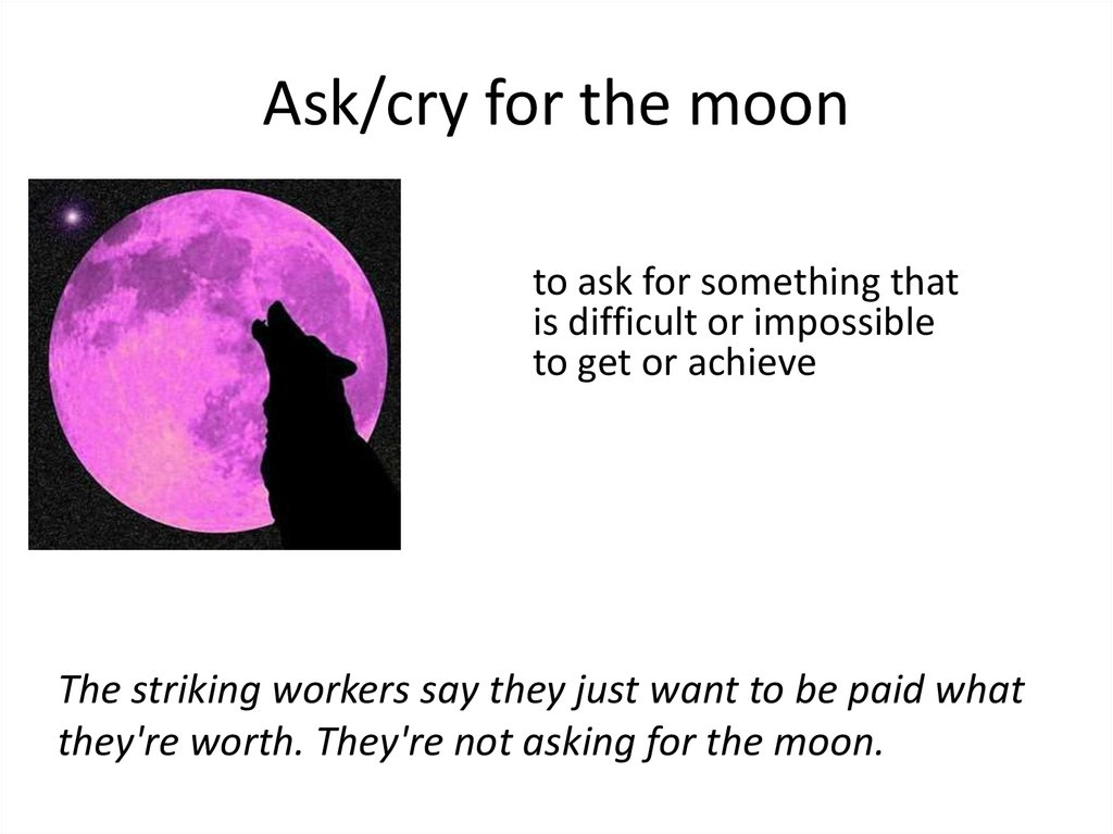 Ask/cry for the moon