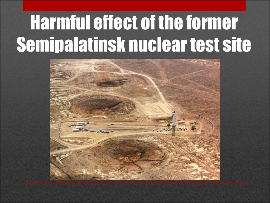 Harmful effect of the former Semipalatinsk nuclear test site
