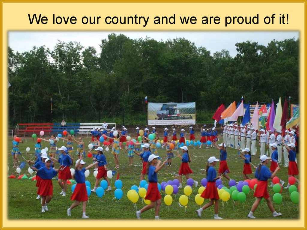 We love our country and we are proud of it!