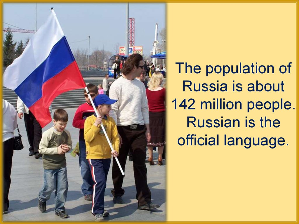 The population of Russia is about 142 million people. Russian is the official language.