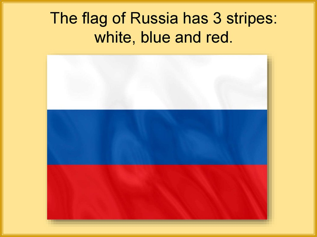 The flag of Russia has 3 stripes: white, blue and red.