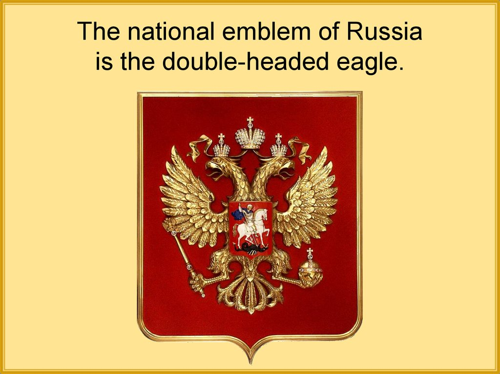 The national emblem of Russia is the double-headed eagle.