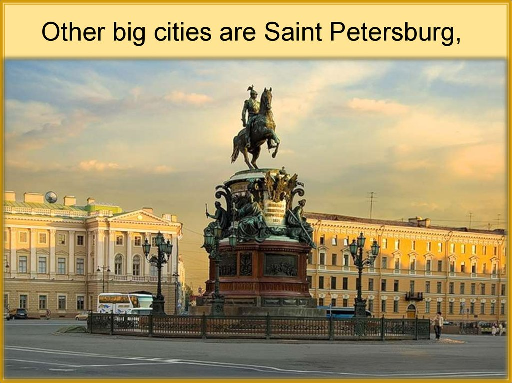 Other big cities are Saint Petersburg,