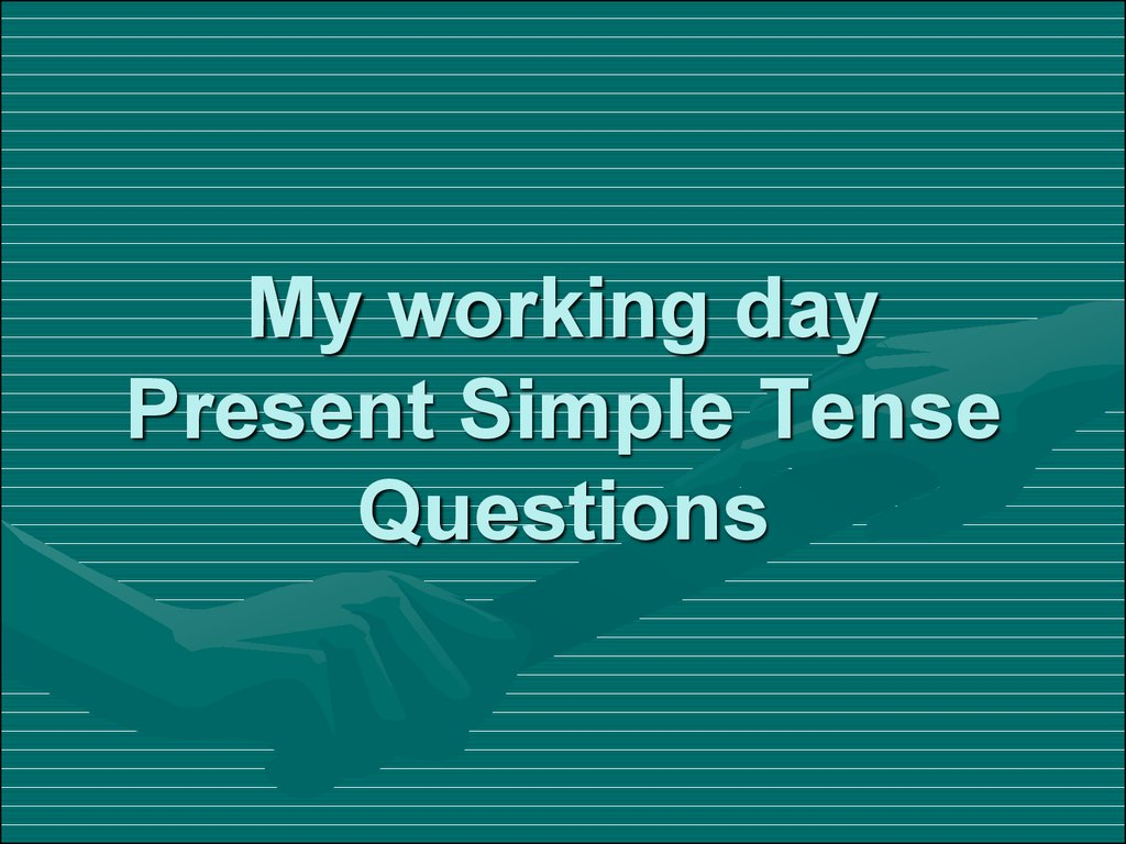 My working day Present Simple Tense Questions
