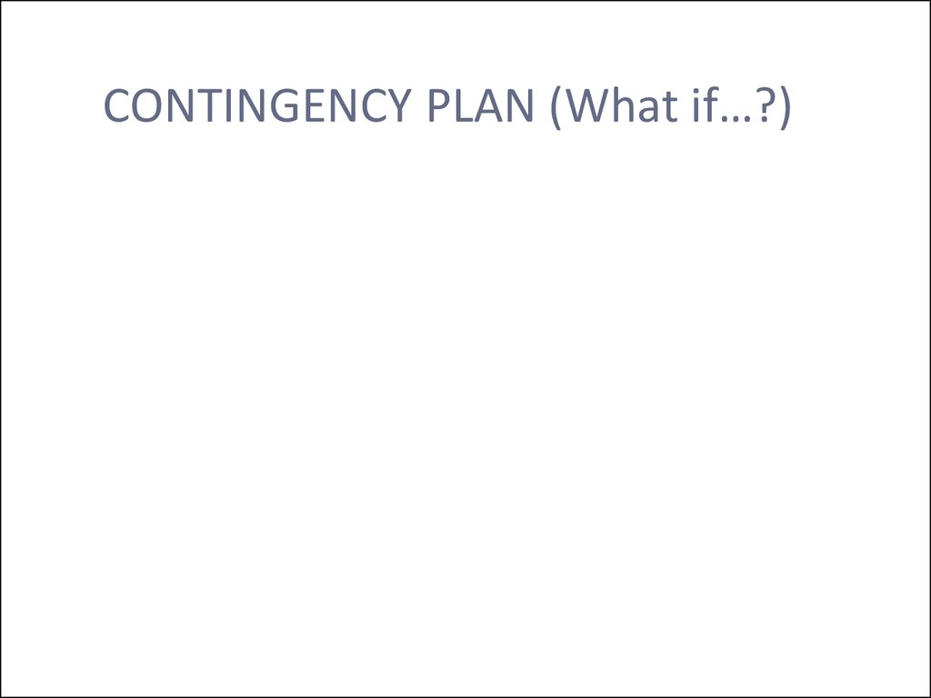 CONTINGENCY PLAN (What if…?)