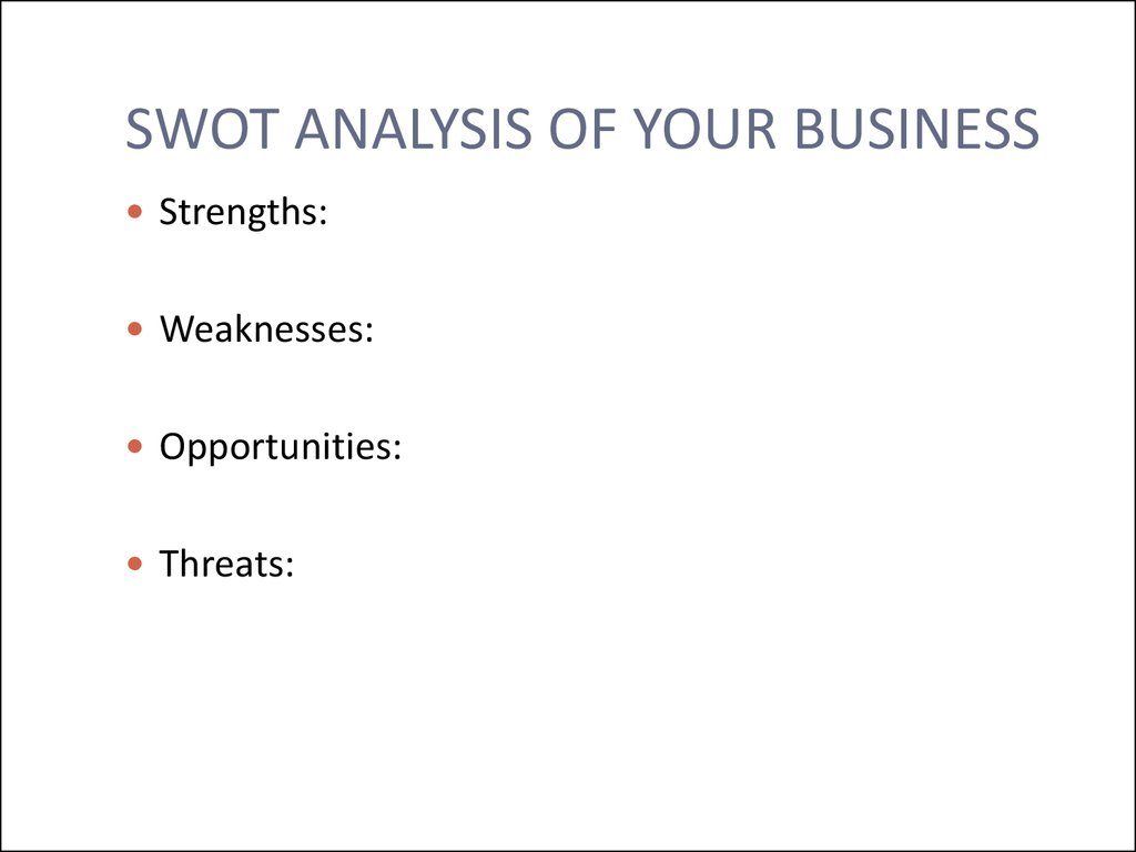 SWOT ANALYSIS OF YOUR BUSINESS