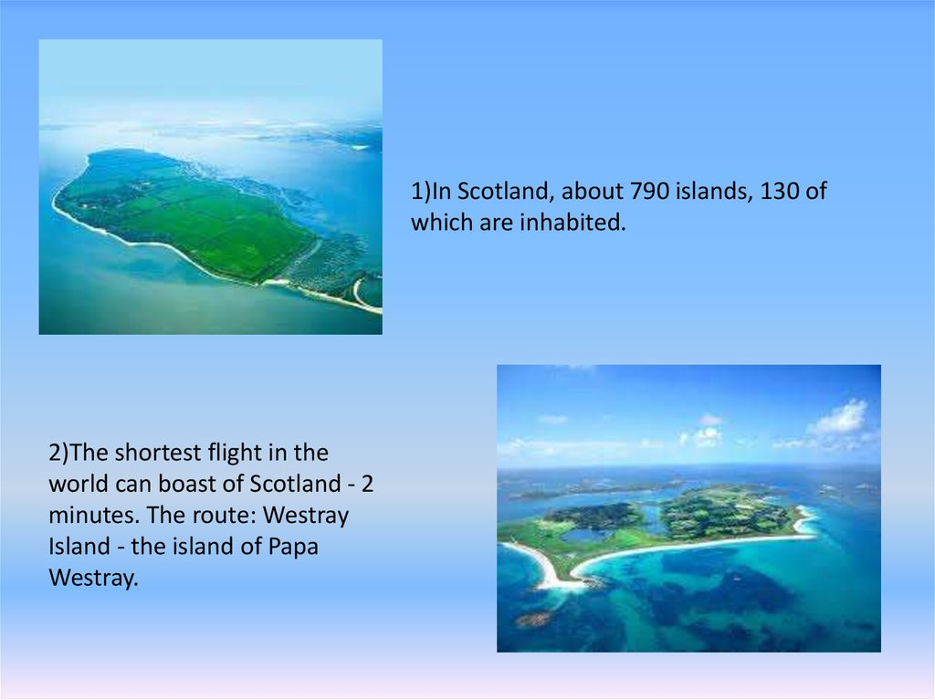 1)In Scotland, about 790 islands, 130 of which are inhabited.