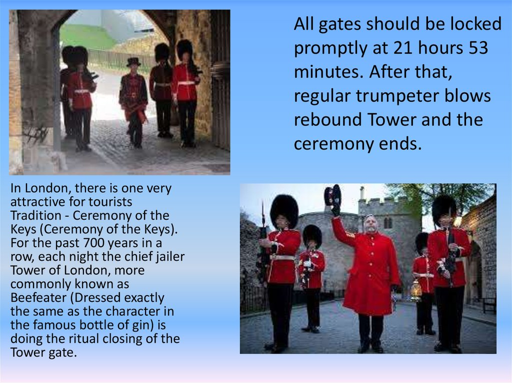 All gates should be locked promptly at 21 hours 53 minutes. After that, regular trumpeter blows rebound Tower and the ceremony ends.