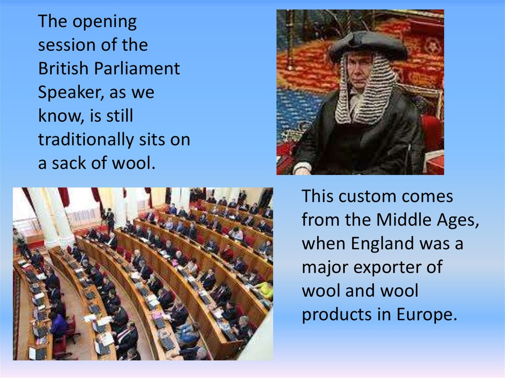 The opening session of the British Parliament Speaker, as we know, is still traditionally sits on a sack of wool.