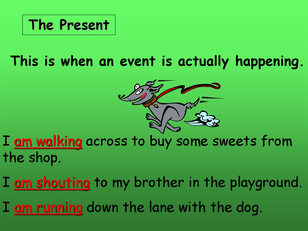 Verb tenses  Events can happen in the Past, Present, Future