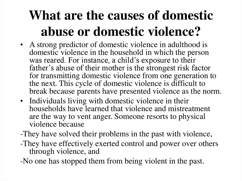 the several causes of domestic violence 15 understanding domestic violence by anne l ganley, phd domestic violence is a problem of epidemic proportions with far-reach-ing consequences for individual victims, their children and their communities domestic violence results in.
