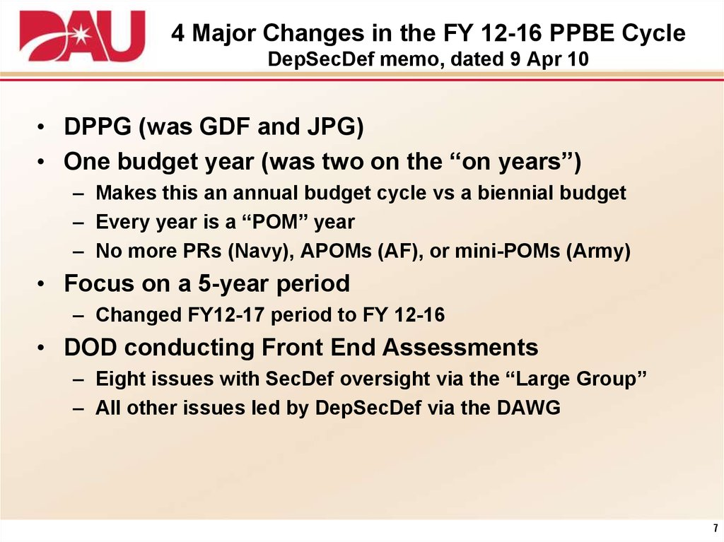 4 Major Changes in the FY 12-16 PPBE Cycle DepSecDef memo, dated 9 Apr 10
