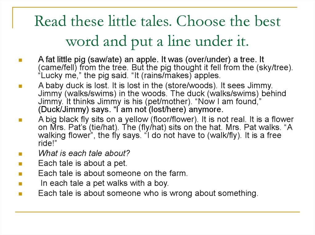 Read these little tales. Choose the best word and put a line under it.
