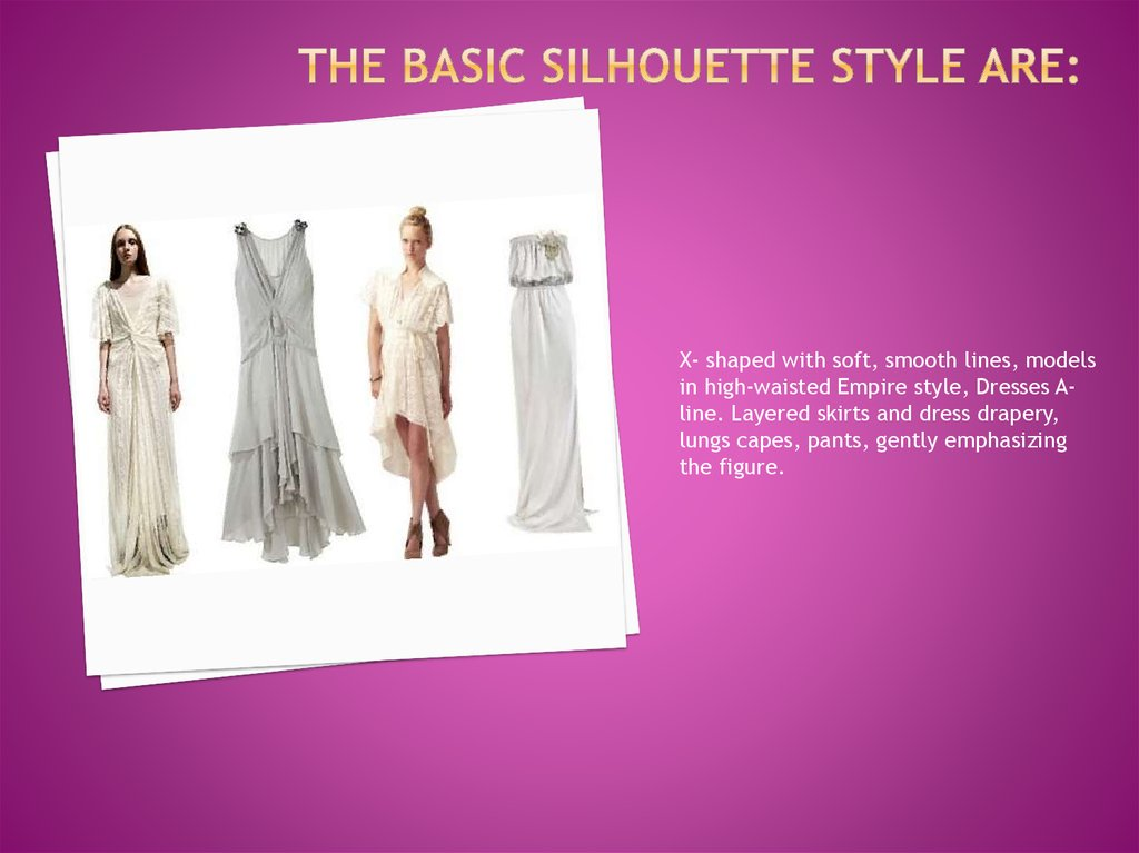 The basic silhouette style are: